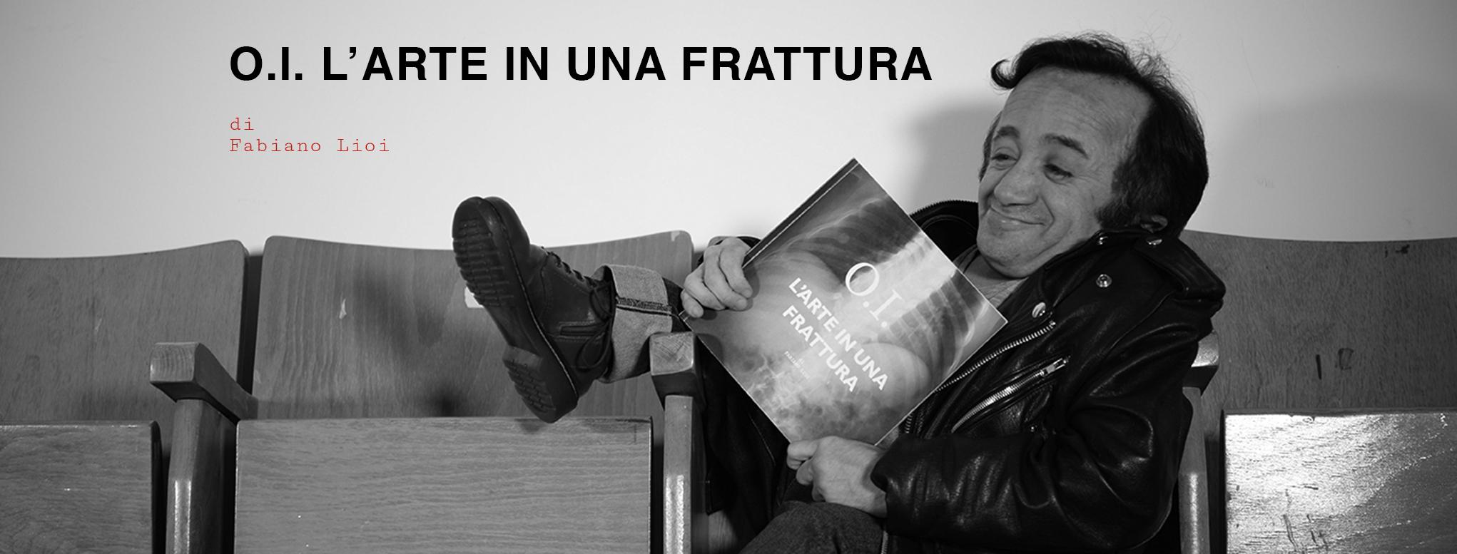 O.I. L'arte in una frattura: il libro di Fabiano Lioi. Stampiamolo insieme con la campagna di crowdfunding
